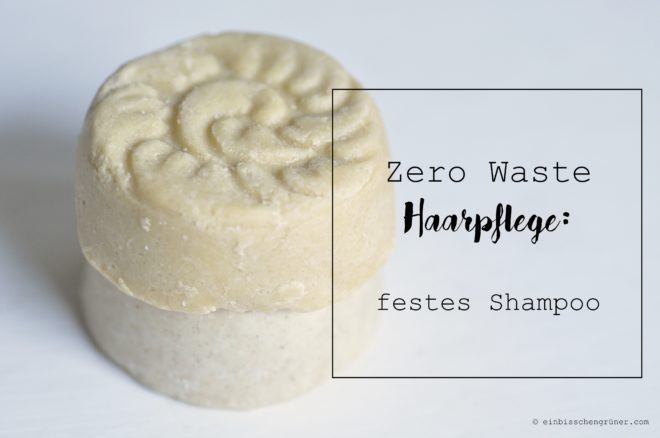 Zero Waste Haarpflege: Festes Shampoo